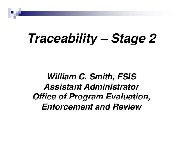 Traceability – Stage 2y g William C. Smith, FSIS, Assistant Administrator Office of Program Evaluation,Office of Program E...