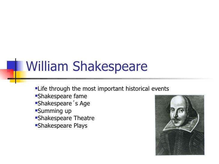 William Shakespeare  <ul><li>Life through the most important historical events </li></ul><ul><li>Shakespeare fame </li></u...