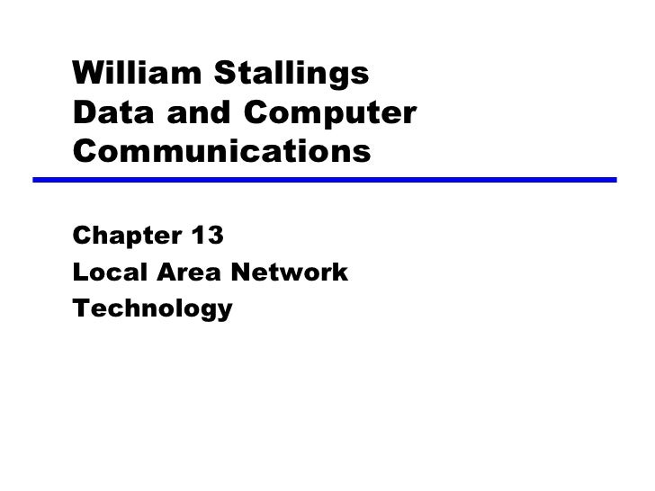 William Stallings Data and Computer Communications  Chapter 13 Local Area Network Technology