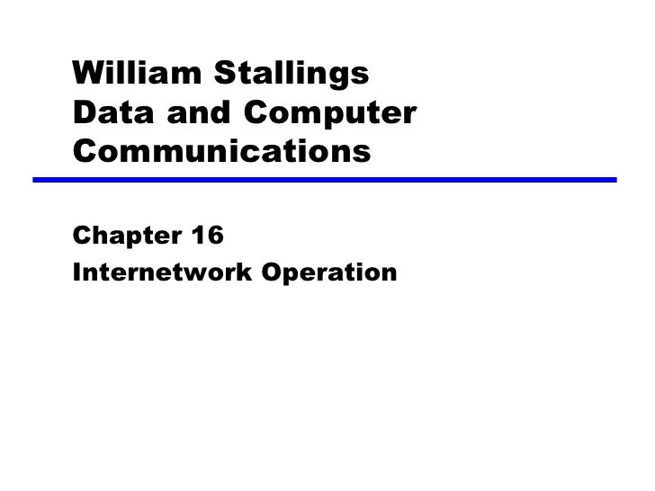William Stallings Data and Computer Communications  Chapter 16 Internetwork Operation