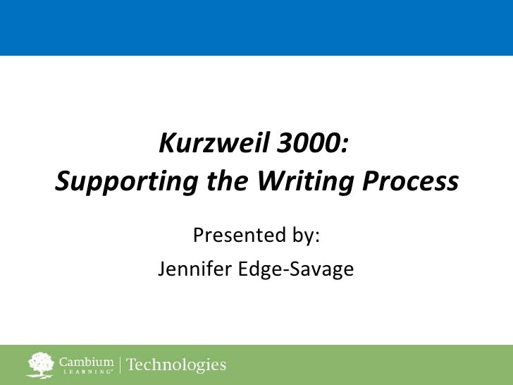 Kurzweil 3000:  Supporting the Writing Process Presented by: Jennifer Edge-Savage