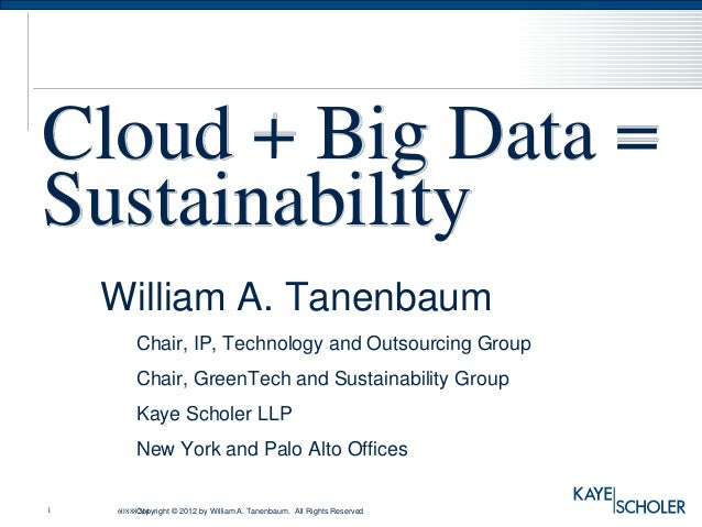 Cloud + Big Data =Sustainability    William A. Tanenbaum        Chair, IP, Technology and Outsourcing Group        Chair, ...