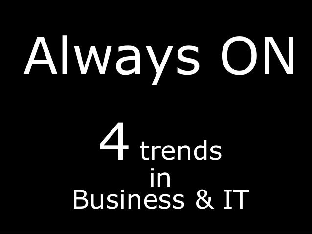 Always ON 4 trends  in Business & IT