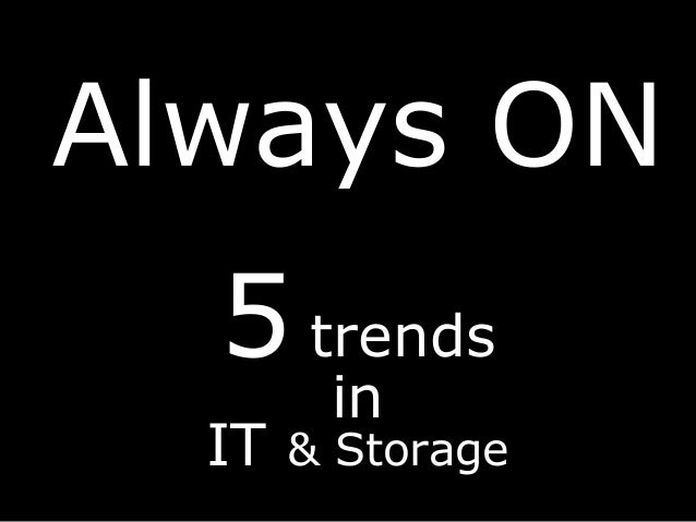Trends in IT and Storage