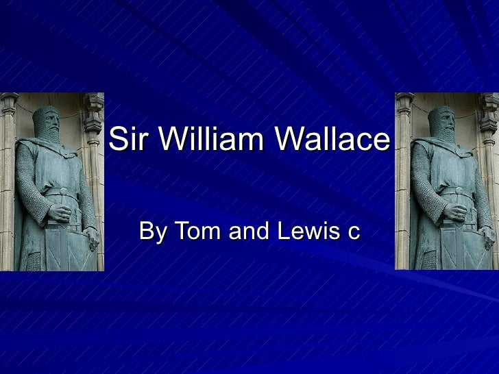 Sir William Wallace By Tom and Lewis c