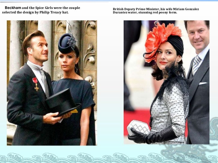 Beckham and the Spice Girls were the couple selected the design by Philip Treacy hat.<br />British Deputy Prime Ministe...
