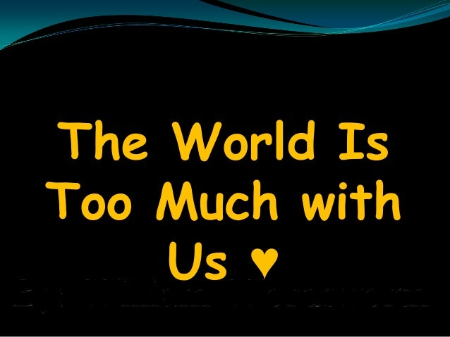 The World Is Too Much with Us ♥