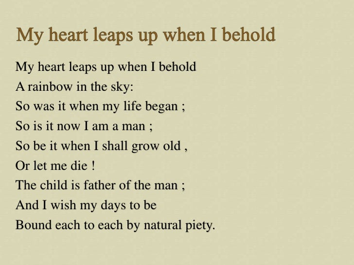 my heart leaps up analysis The technical term for the rhythm of this poem is iambic tetrameter, but don't get all freaked out by those strange words an iamb is a two-syllable combination, where an unstressed syllable is f.