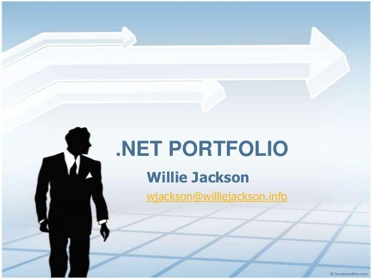 .NET Portfolio<br />Willie Jackson<br />wjackson@williejackson.info<br />