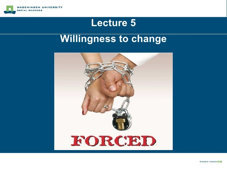 Lecture 5 Willingness to change