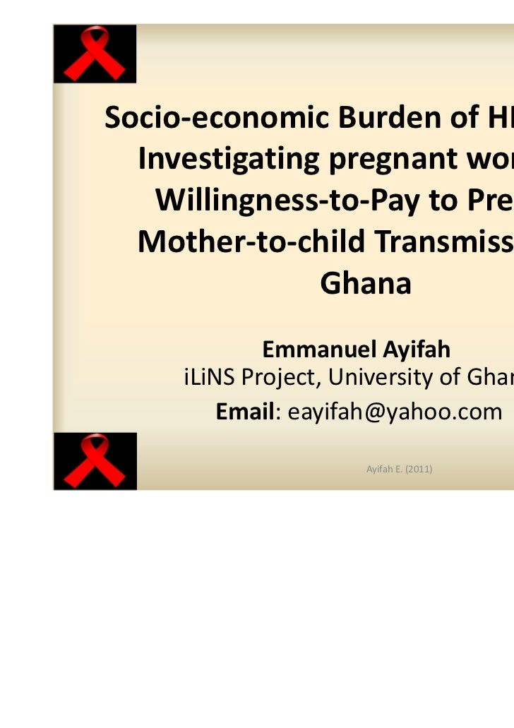 Socio-economic Burden of HIV/AIDS:  Investigating pregnant women's   Willingness-to-Pay to Prevent  Mother-to-child Transm...
