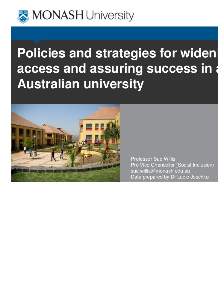 Policies and strategies for wideningaccess and assuring success in anAustralian university                  Professor Sue ...