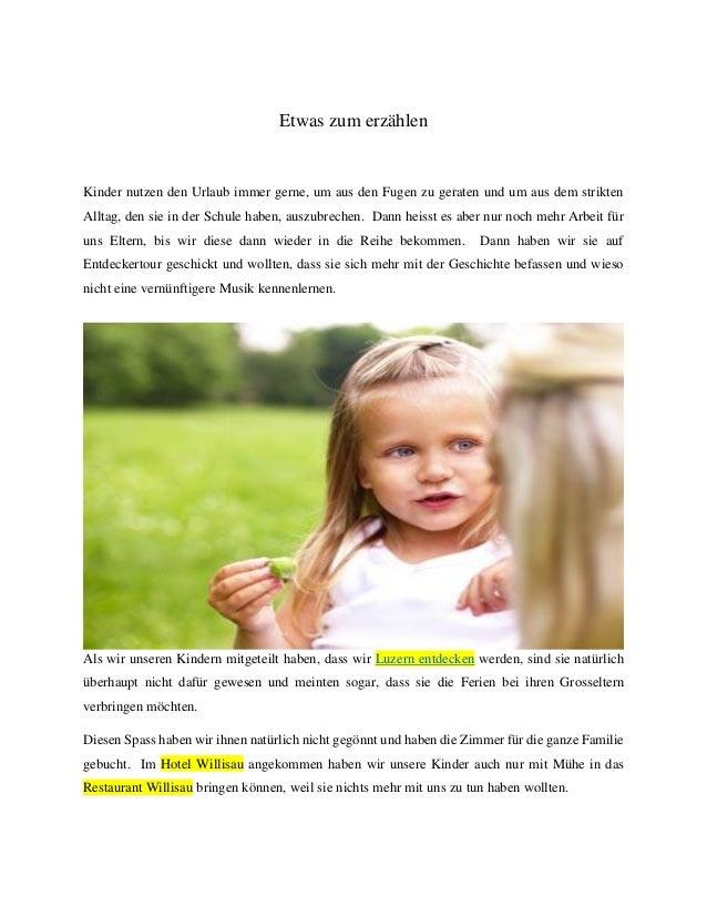 Etwas zum erzählen Kinder nutzen den Urlaub immer gerne, um aus den Fugen zu geraten und um aus dem strikten Alltag, den s...