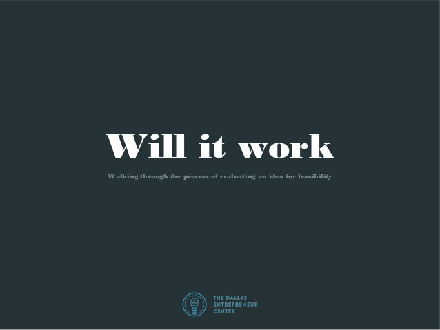 Will it work Walking through the process of evaluating an idea for feasibility