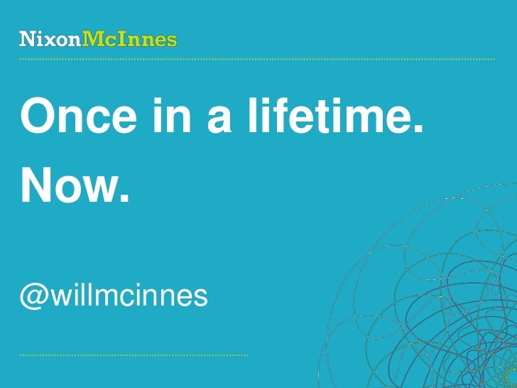 Once in a lifetime.Now.@willmcinnesPage 1 | Social Business Pioneers