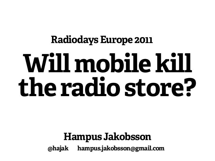 Radiodays Europe 2011Will mobile killthe radio store?      Hampus Jakobsson  @hajak   hampus.jakobsson@gmail.com