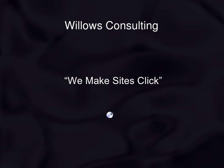 "Willows Consulting<br />""We Make Sites Click""<br />"