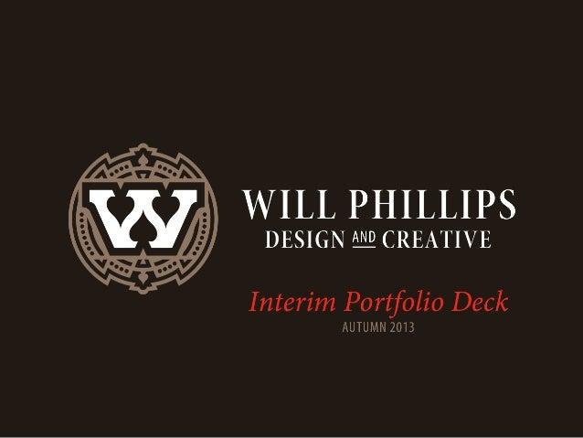 Will Phillips: Interim Portfolio Deck Autumn 2013