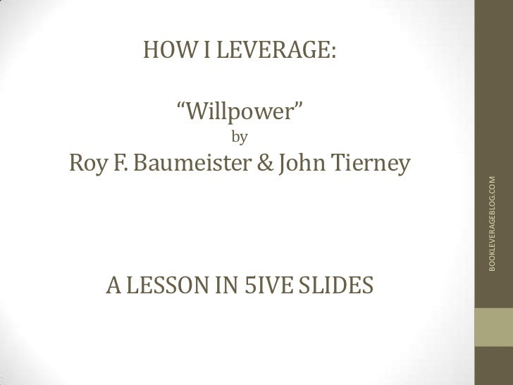 "HOW I LEVERAGE:          ""Willpower""               byRoy F. Baumeister & John Tierney                                   BO..."