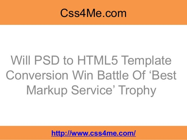 Css4Me.com Will PSD to HTML5 TemplateConversion Win Battle Of 'Best   Markup Service' Trophy       http://www.css4me.com/