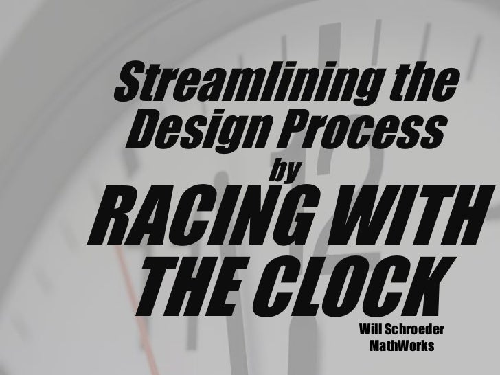Streamlining the  Design Processby<br />RACING WITH THE CLOCK<br />Will Schroeder<br />MathWorks<br />