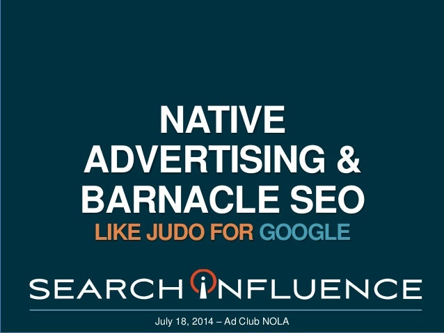 NATIVE ADVERTISING & BARNACLE SEO LIKE JUDO FOR GOOGLE July 18, 2014 – Ad Club NOLA