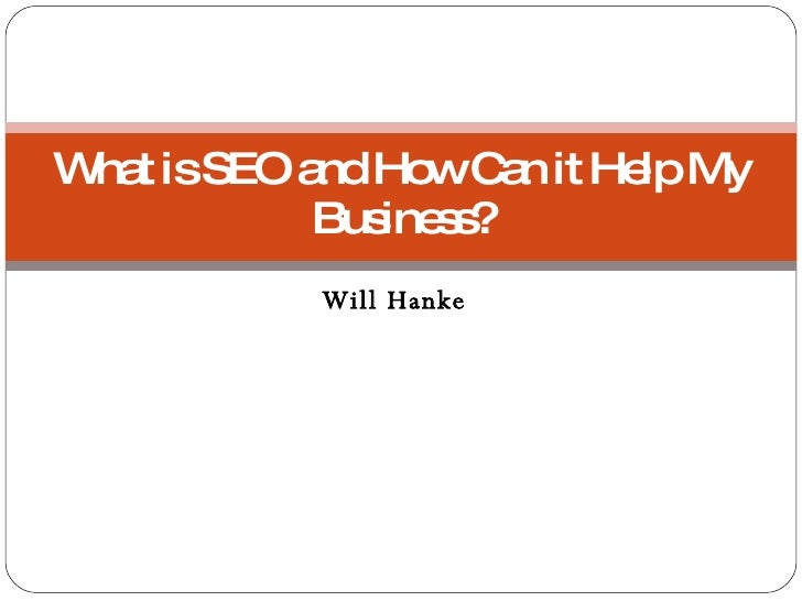 Will Hanke What is SEO and How Can it Help My Business?