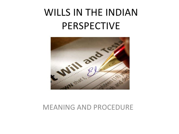 WILLS IN THE INDIAN PERSPECTIVE MEANING AND PROCEDURE