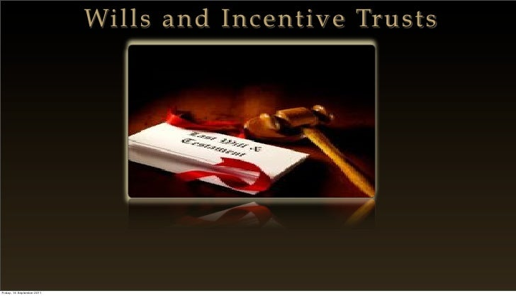 Wills and Incentive TrustsFriday, 16 September 2011