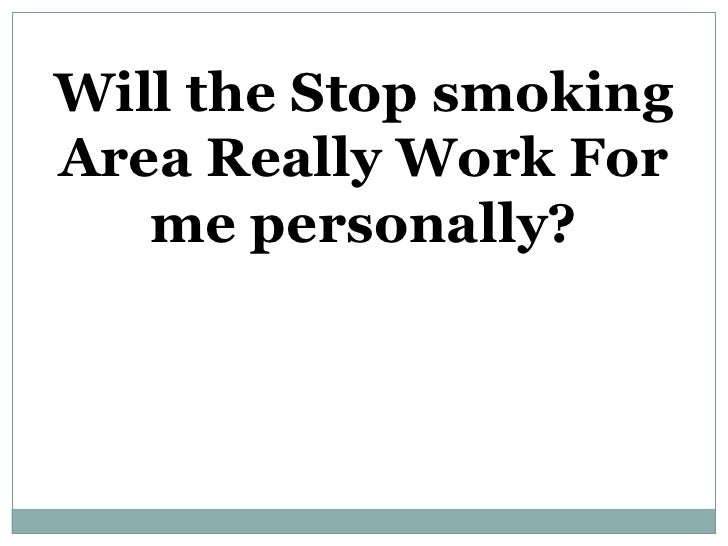 Will the stop smoking area really work for me personally
