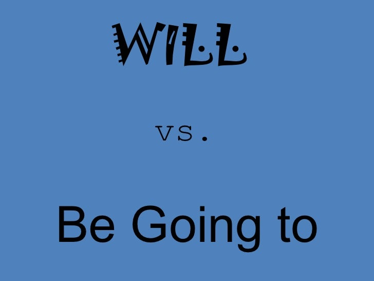 WILL    vs.Be Going to