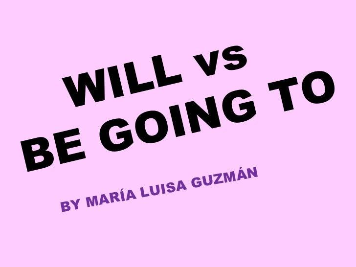 WILL vs  BE GOING TO BY MARÍA LUISA GUZMÁN