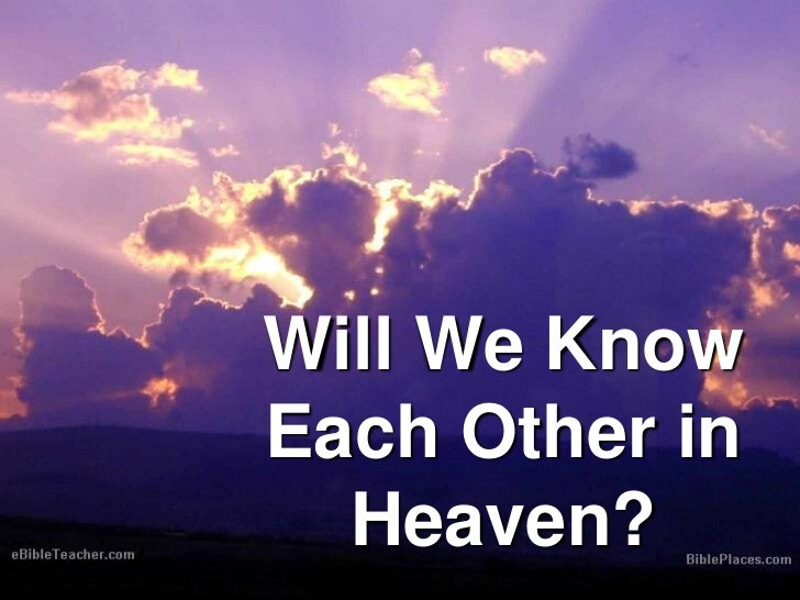 Will We Know Each Other in Heaven?<br />