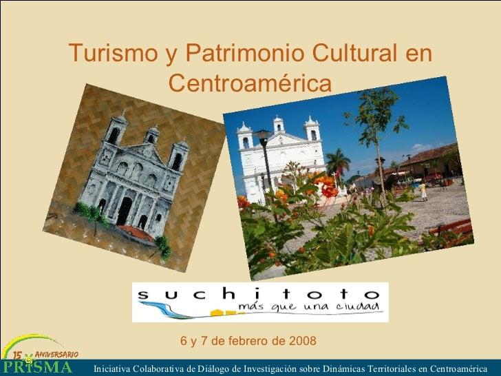 Turismo y Patrimonio Cultural en Centroamérica Iniciativa Colaborativa de Di álogo de Investigación sobre Dinámicas Territ...