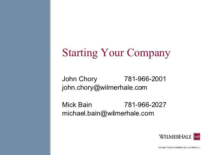 Starting Your Company John Chory 781-966-2001 [email_address] Mick Bain 781-966-2027 [email_address]