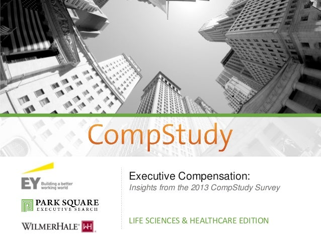 Life Sciences Edition  Executive Compensation: Insights from the 2013 CompStudy Survey  LIFE SCIENCES & HEALTHCARE EDITION