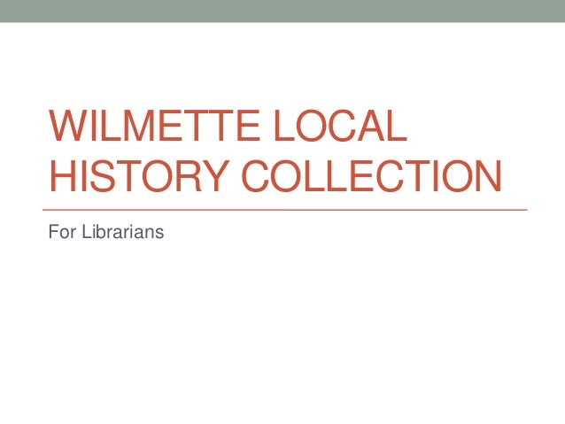 WILMETTE LOCALHISTORY COLLECTIONFor Librarians
