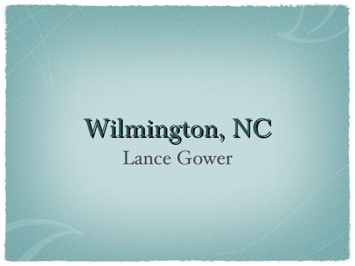 Wilmington, NC <ul><li>Lance Gower </li></ul>