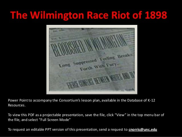 The Wilmington Race Riot of 1898Power Point to accompany the Consortium's lesson plan, available in the Database of K-12Re...