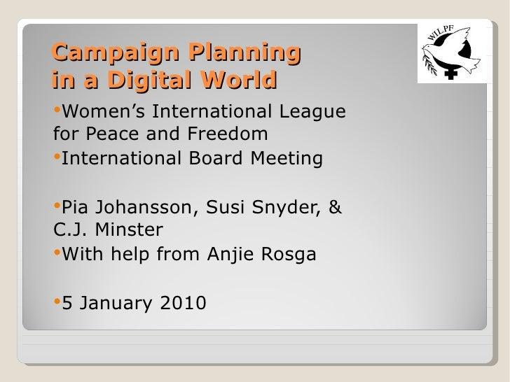 Campaign Planning  in a Digital World <ul><li>Women's International League for Peace and Freedom </li></ul><ul><li>Interna...