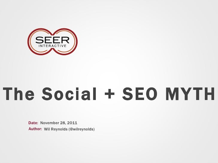 The Social + SEO MYTH Date: Author: November 28, 2011 Wil Reynolds (@wilreynolds)