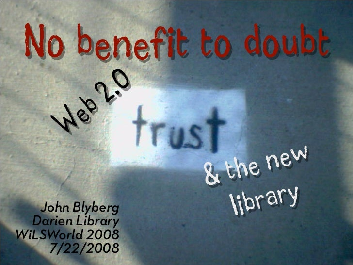 No Benefit to Doubt: Web 2.0, Trust, & the New Library