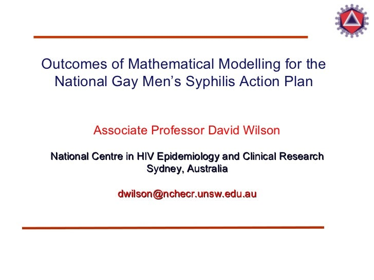 Outcomes of Mathematical Modelling for the National Gay Men's Syphilis Action Plan Associate Professor David Wilson Nation...