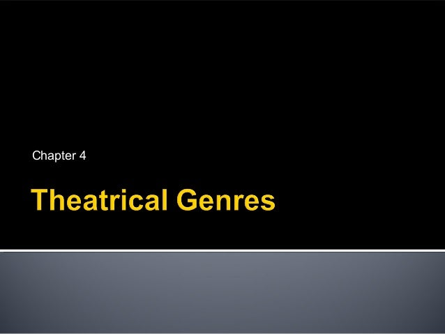 Ch 5 (7th Ed) Ch 4 (8th Ed) -- Theatrical Genres