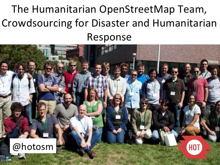 The	  Humanitarian	  OpenStreetMap	  Team,	  Crowdsourcing	  for	  Disaster	  and	  Humanitarian	                      Res...