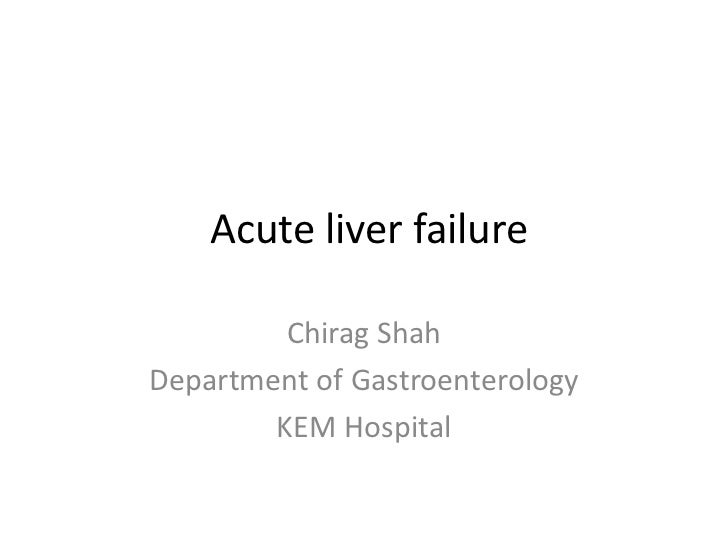 Acute liver failure         Chirag ShahDepartment of Gastroenterology        KEM Hospital