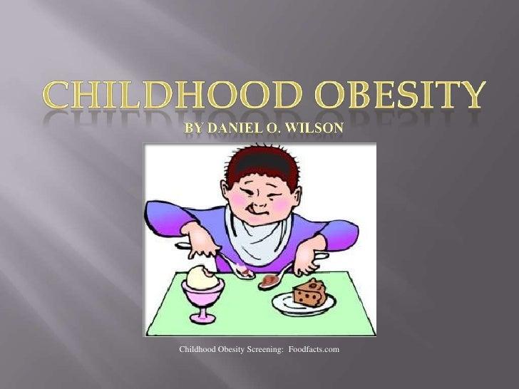 Childhood Obesity<br />By Daniel O. Wilson<br />Childhood Obesity Screening:  Foodfacts.com<br />