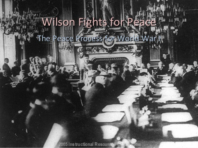 Wilson Fights for PeaceThe Peace Process for World War I