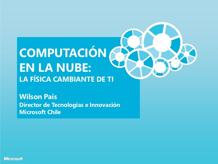 COMPUTACIÓNEN LA NUBE:LA FÍSICA CAMBIANTE DE TIWilson PaisDirector de Tecnologías e InnovaciónMicrosoft Chile