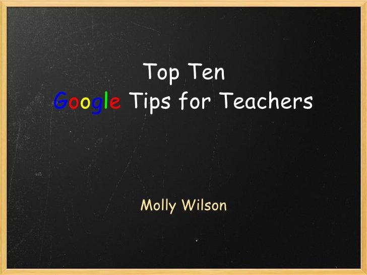 Top Ten G o o g l e  Tips for Teachers Molly Wilson